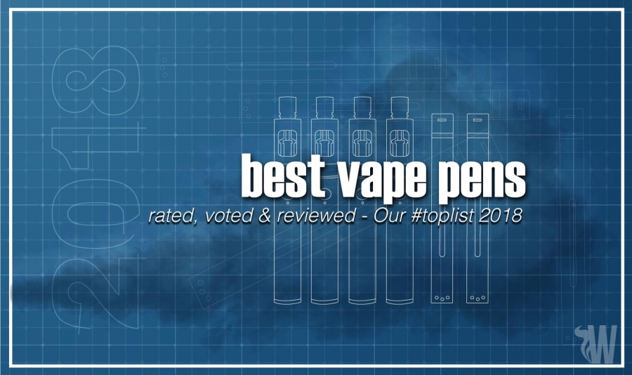 Best Vape Pens - for Liquid, Waxes and Herb [The 2019 edition]